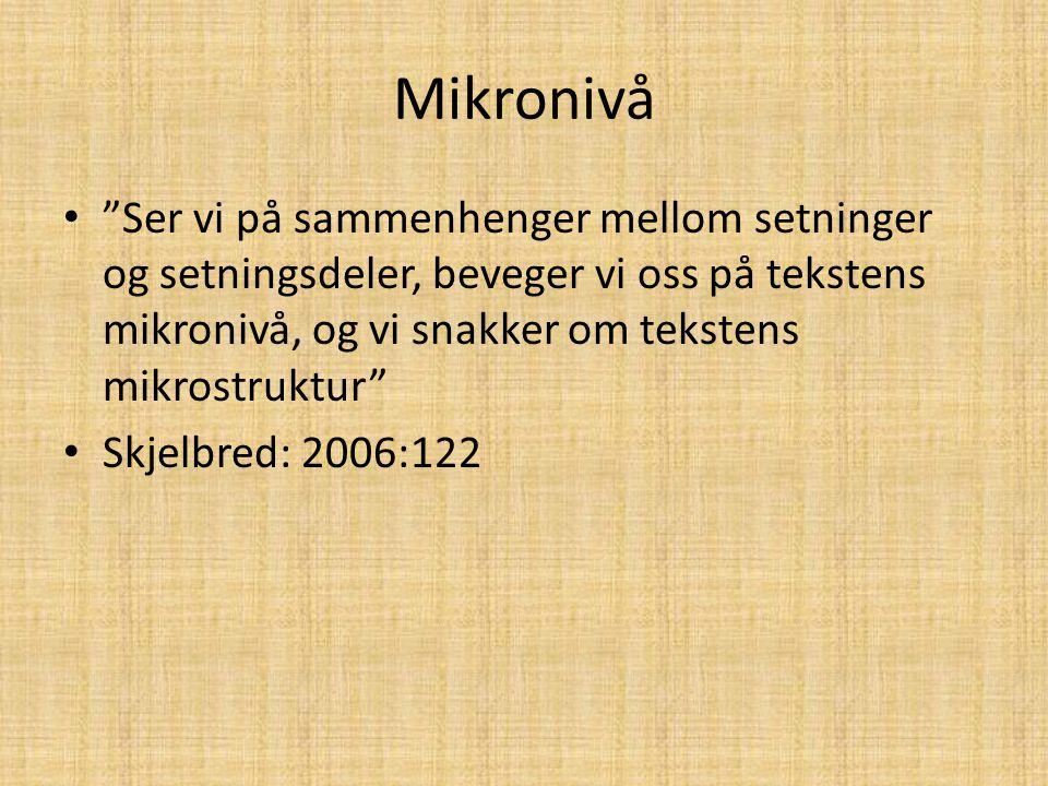 """Mikronivå """"Ser vi på sammenhenger mellom setninger og setningsdeler, beveger vi oss på tekstens mikronivå, og vi snakker om tekstens mikrostruktur"""" Sk"""