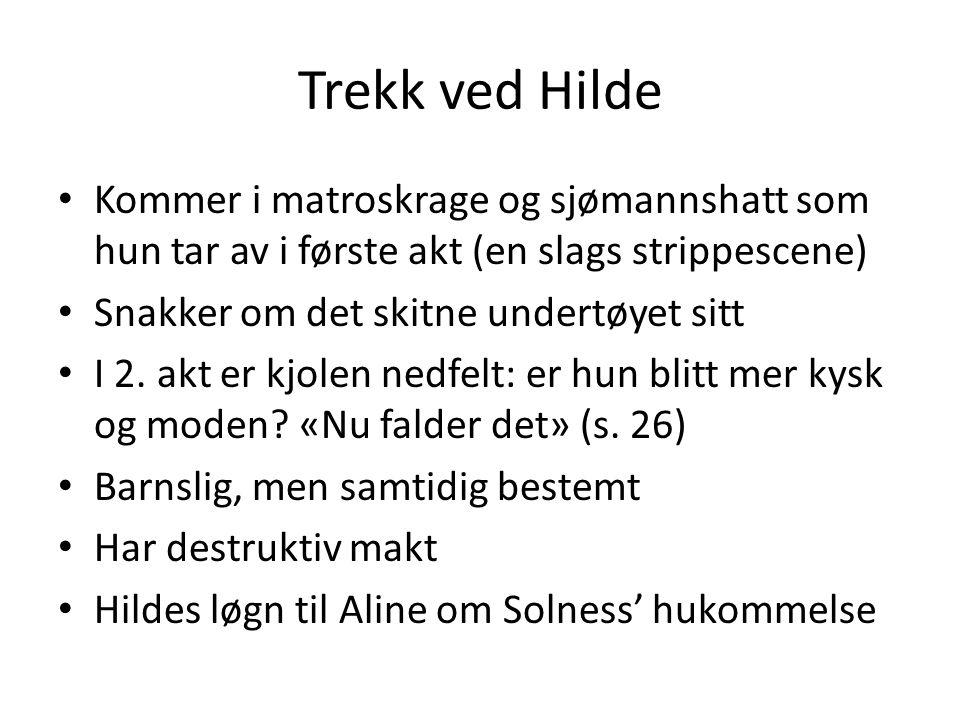Trekk ved Hilde Kommer i matroskrage og sjømannshatt som hun tar av i første akt (en slags strippescene) Snakker om det skitne undertøyet sitt I 2. ak