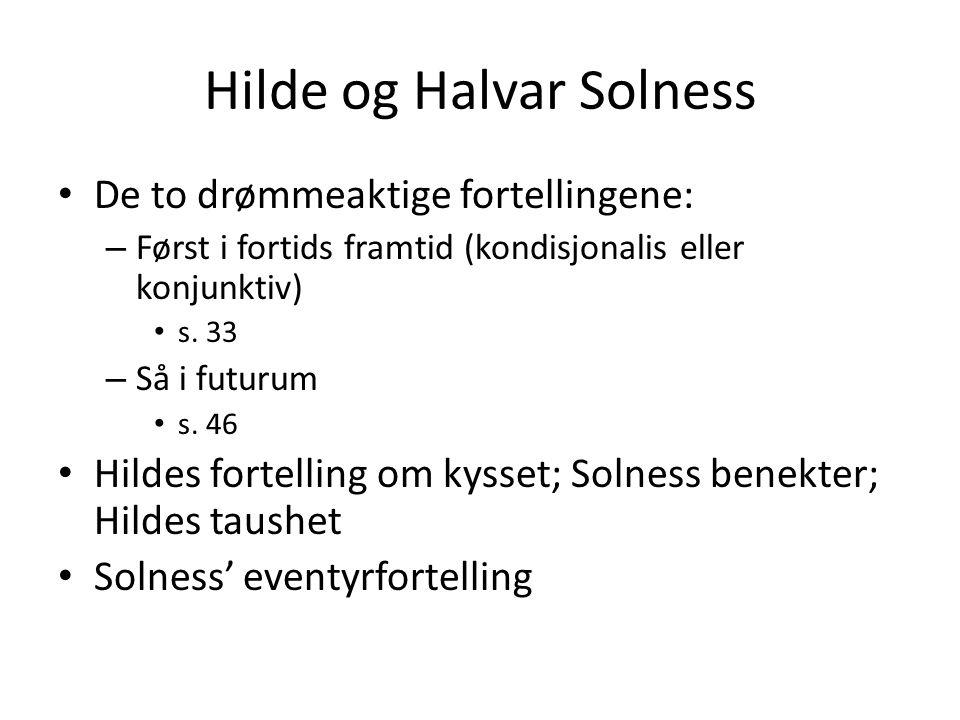 Hilde og Halvar Solness De to drømmeaktige fortellingene: – Først i fortids framtid (kondisjonalis eller konjunktiv) s. 33 – Så i futurum s. 46 Hildes