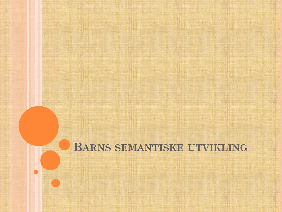 B ARNS SEMANTISKE UTVIKLING