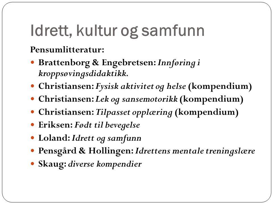 Idrett, kultur og samfunn Pensumlitteratur: Brattenborg & Engebretsen: Innføring i kroppsøvingsdidaktikk.