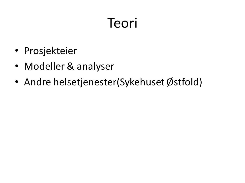 Teori Prosjekteier Modeller & analyser Andre helsetjenester(Sykehuset Østfold)
