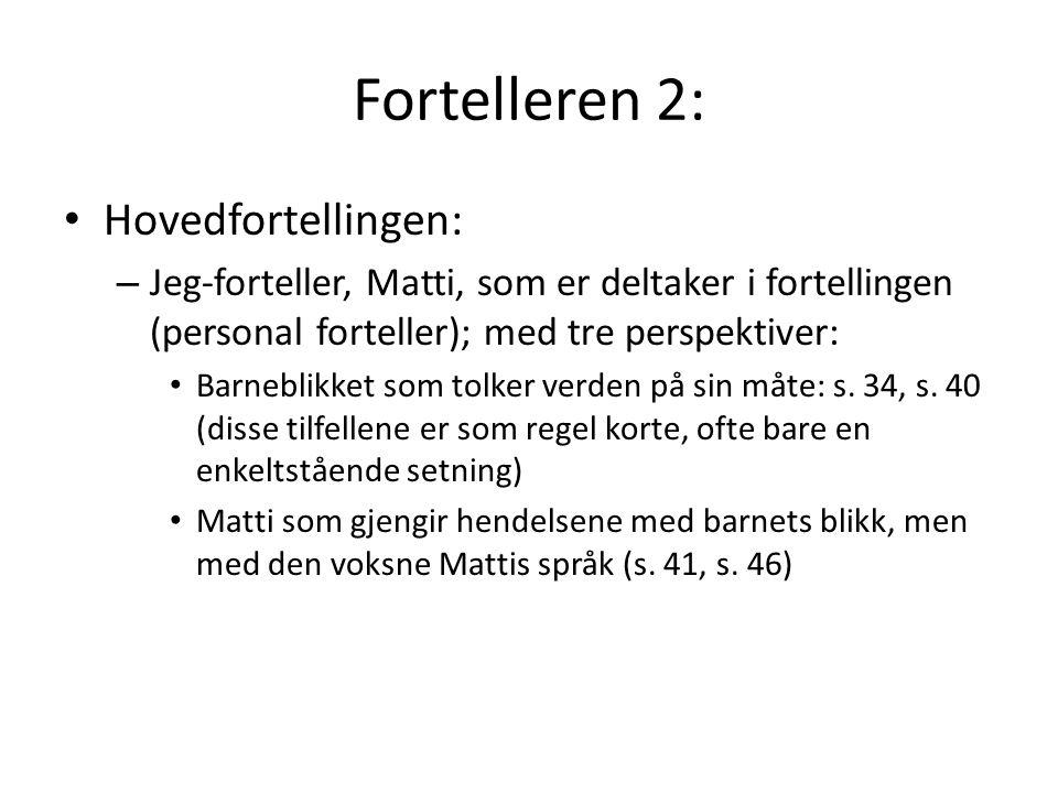 Fortelleren 3 Matti som voksen ser og tolker Pajalasamfunnet med den voksnes innsikt (s.