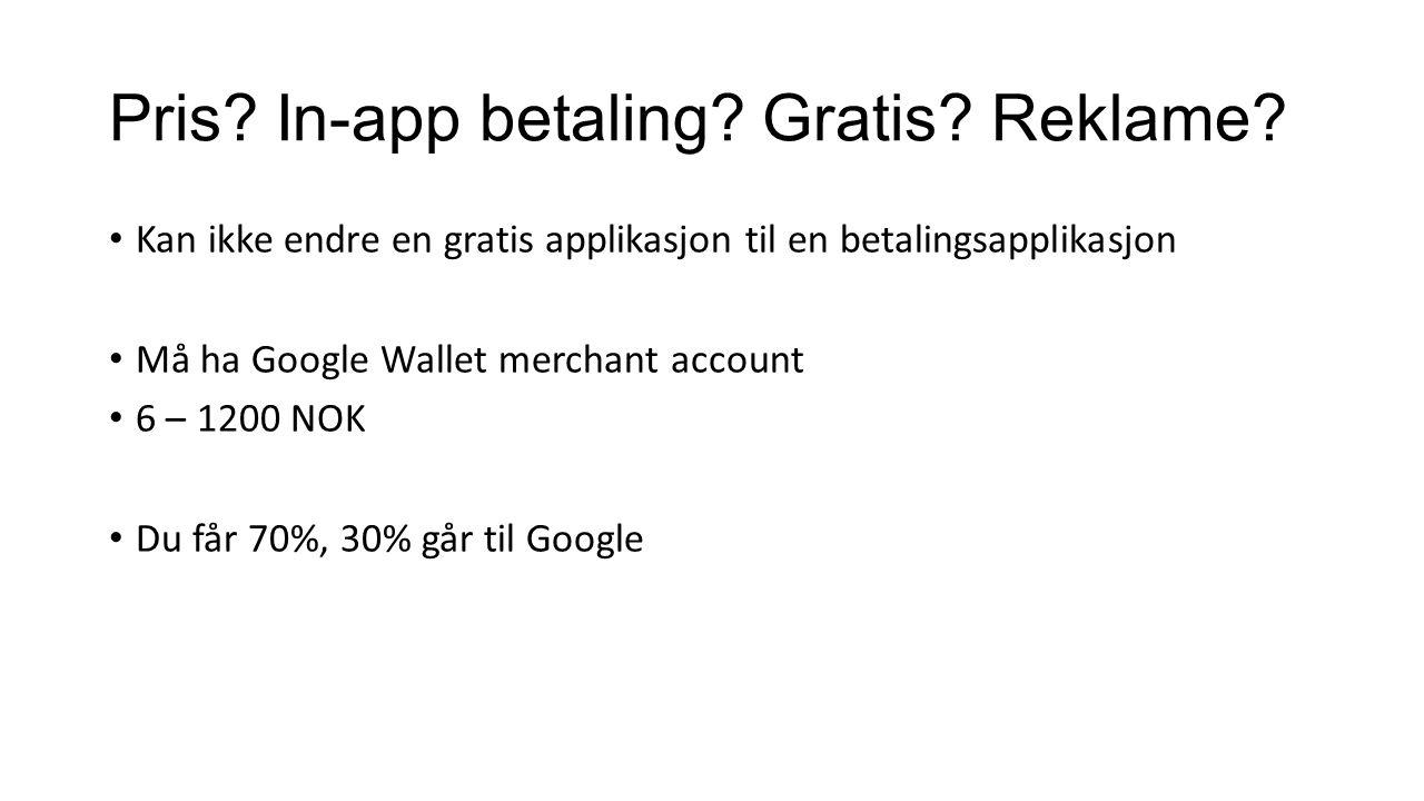 Pris? In-app betaling? Gratis? Reklame? Kan ikke endre en gratis applikasjon til en betalingsapplikasjon Må ha Google Wallet merchant account 6 – 1200