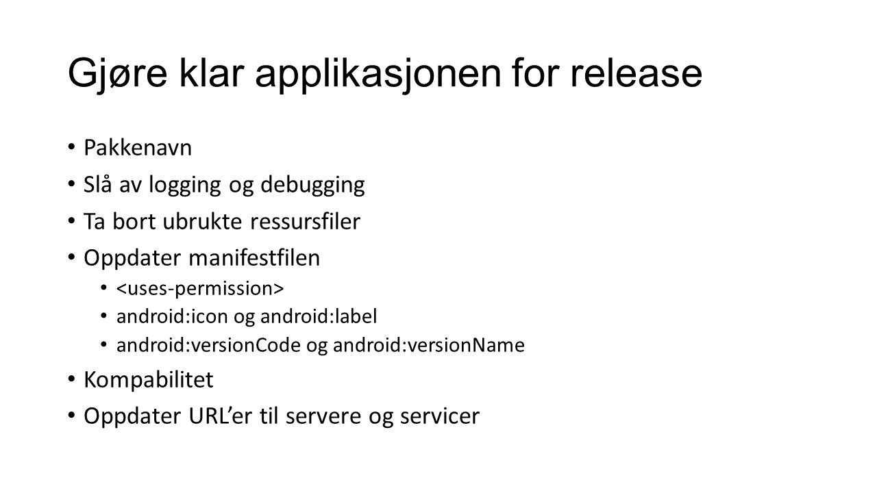 Gjøre klar applikasjonen for release Pakkenavn Slå av logging og debugging Ta bort ubrukte ressursfiler Oppdater manifestfilen android:icon og android