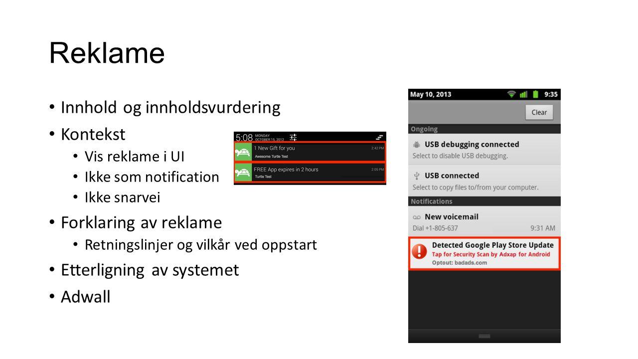 Innhold og innholdsvurdering Kontekst Vis reklame i UI Ikke som notification Ikke snarvei Forklaring av reklame Retningslinjer og vilkår ved oppstart Etterligning av systemet Adwall