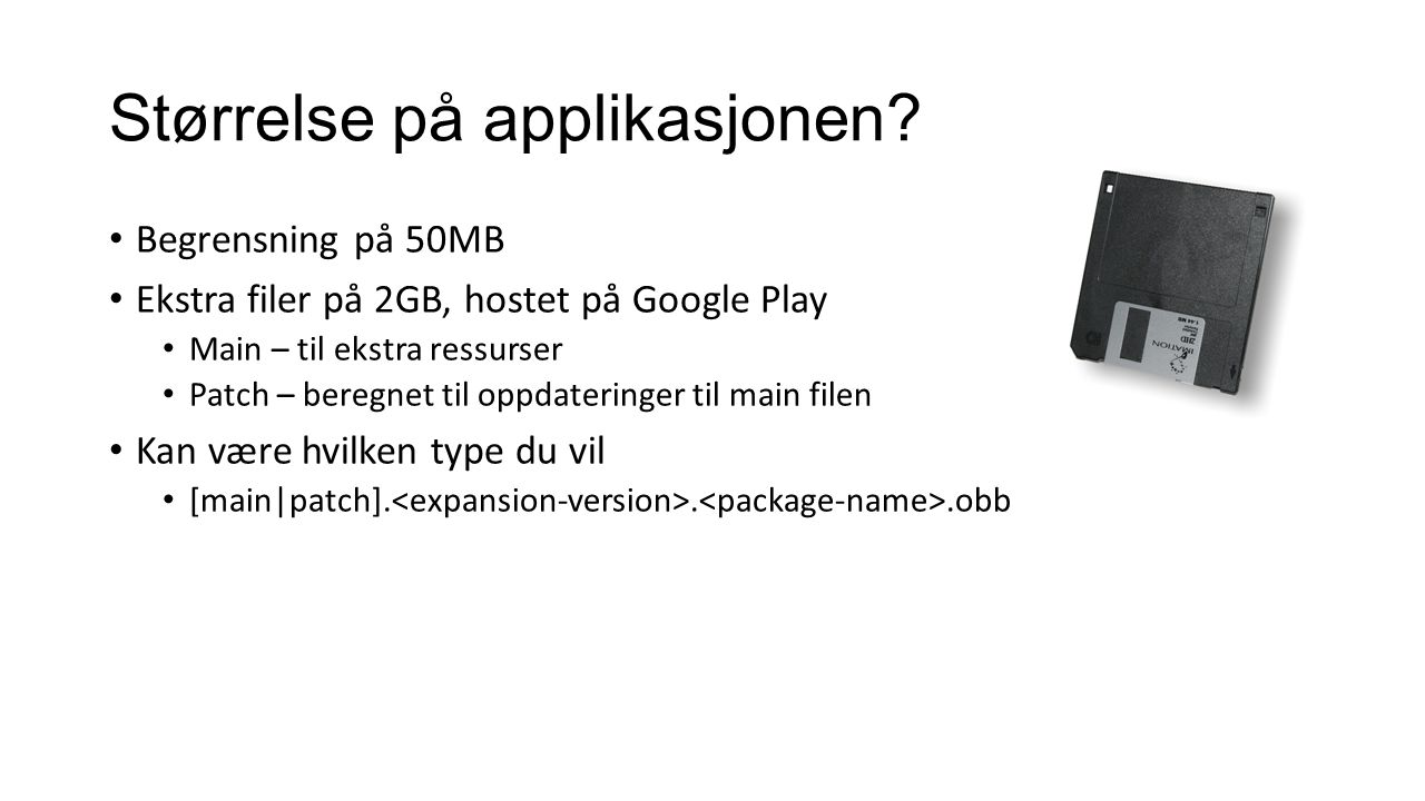 Størrelse på applikasjonen? Begrensning på 50MB Ekstra filer på 2GB, hostet på Google Play Main – til ekstra ressurser Patch – beregnet til oppdaterin
