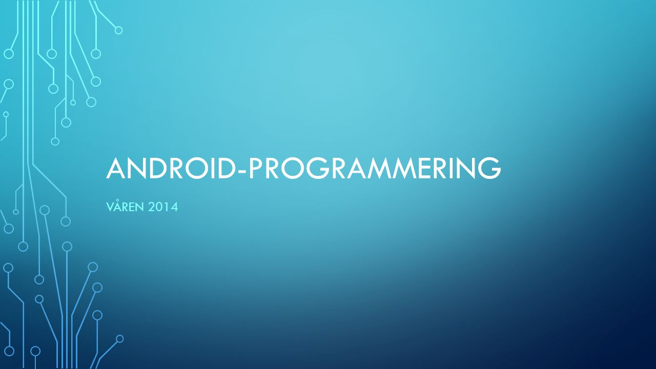 ANDROID-PROGRAMMERING VÅREN 2014