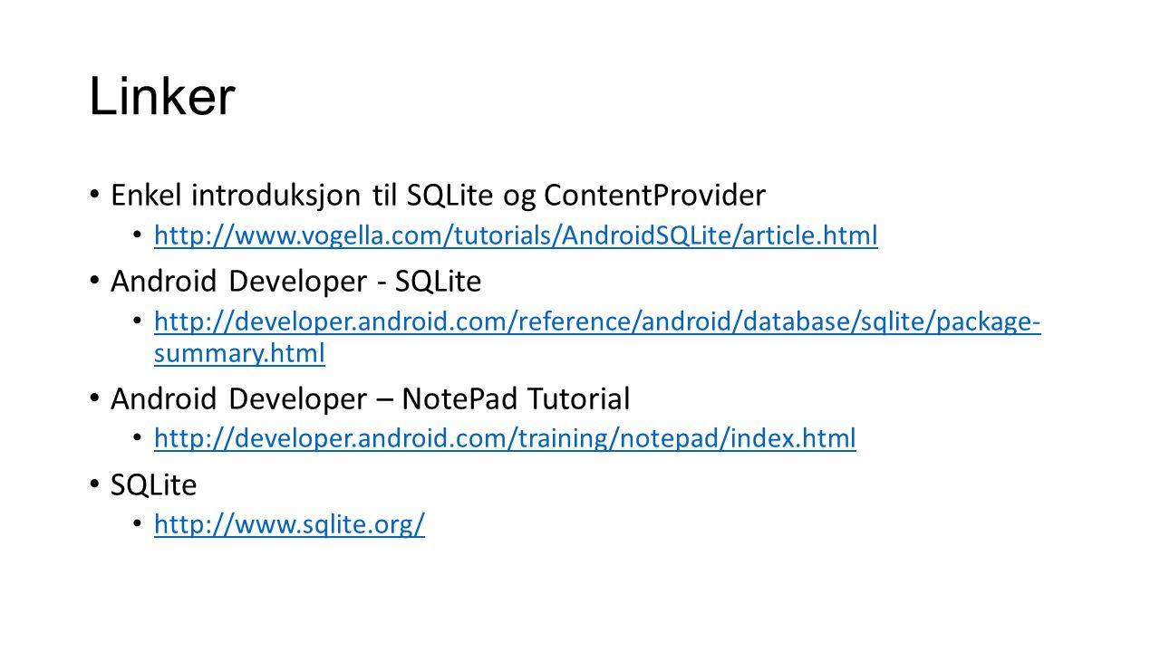 Linker Enkel introduksjon til SQLite og ContentProvider http://www.vogella.com/tutorials/AndroidSQLite/article.html Android Developer - SQLite http://developer.android.com/reference/android/database/sqlite/package- summary.html http://developer.android.com/reference/android/database/sqlite/package- summary.html Android Developer – NotePad Tutorial http://developer.android.com/training/notepad/index.html SQLite http://www.sqlite.org/