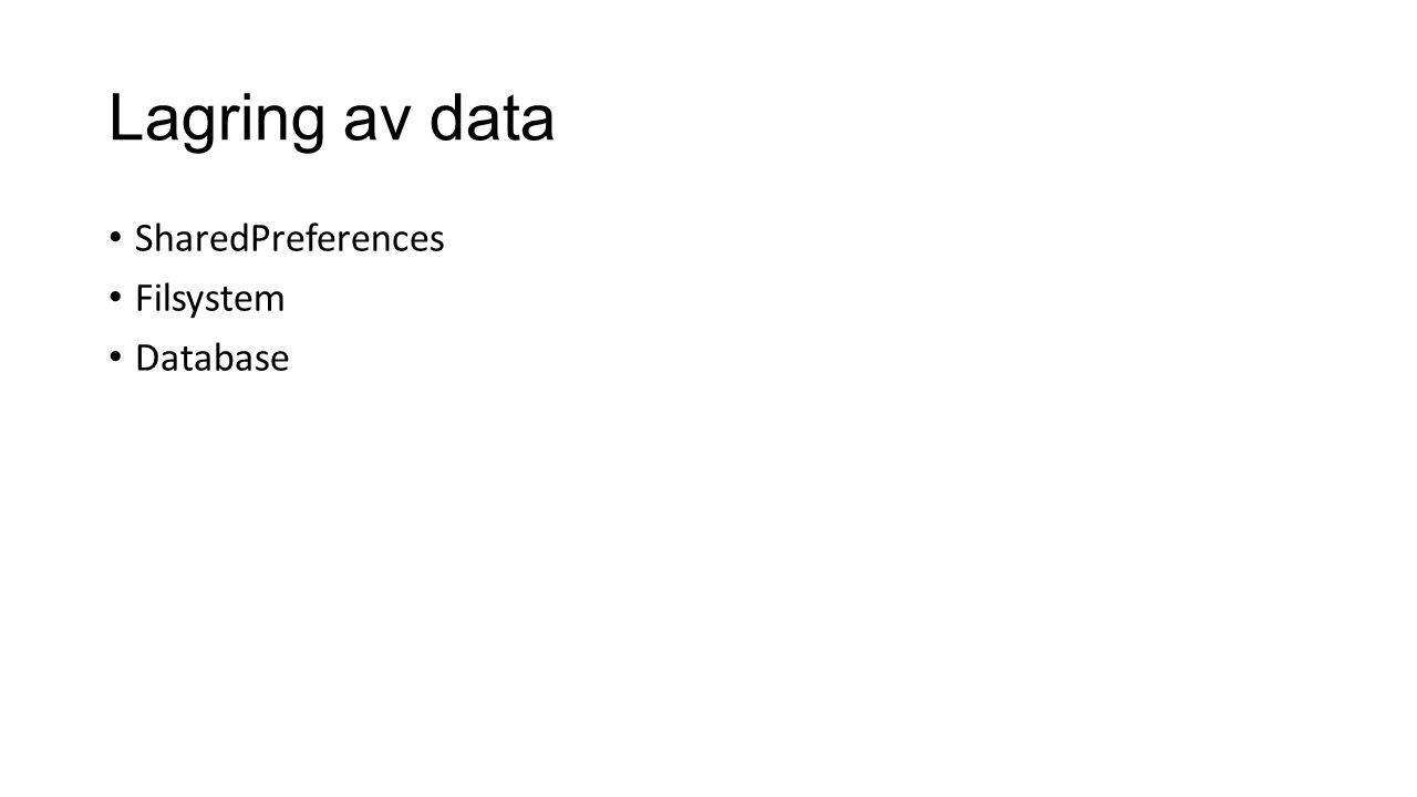 Lagring av data SharedPreferences Filsystem Database