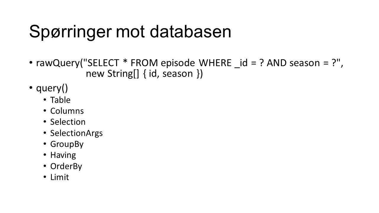 Cursor Representerer resultatet av en spørring Peker til en rad moveToFirst() moveNext() isAfterLast() getXXX() metoder Viktig og lukke med close()
