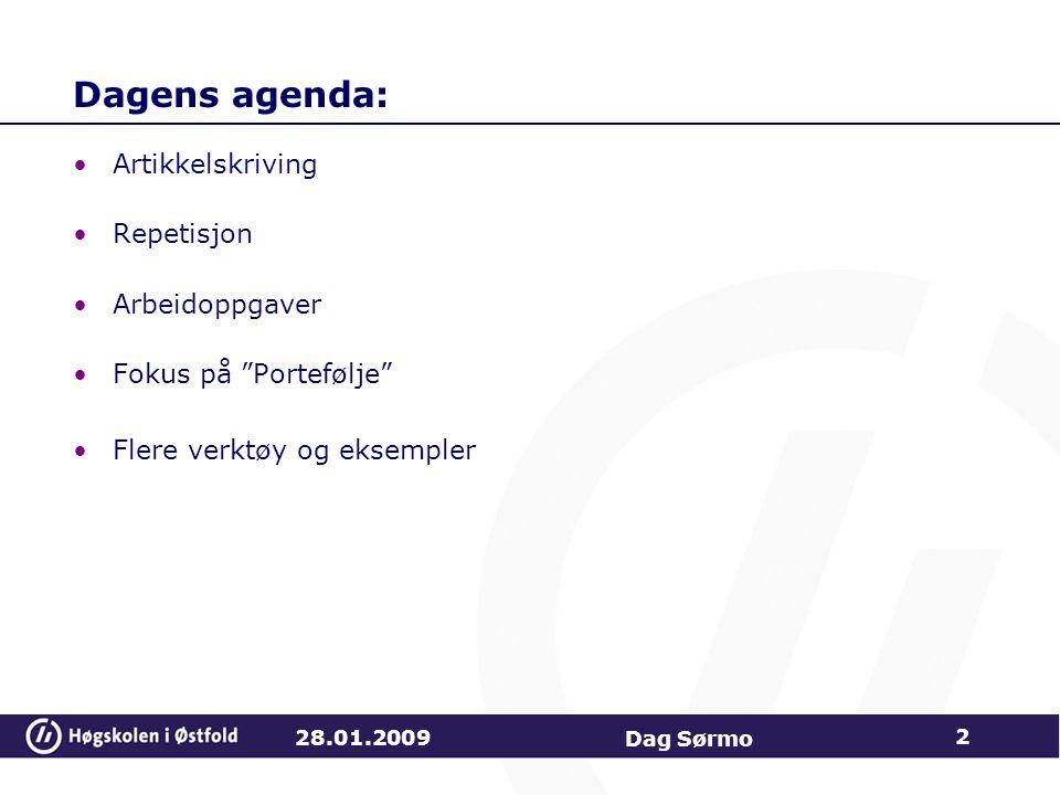 """Dagens agenda: Artikkelskriving Repetisjon Arbeidoppgaver Fokus på """"Portefølje"""" Flere verktøy og eksempler 28.01.2009 Dag Sørmo 2"""