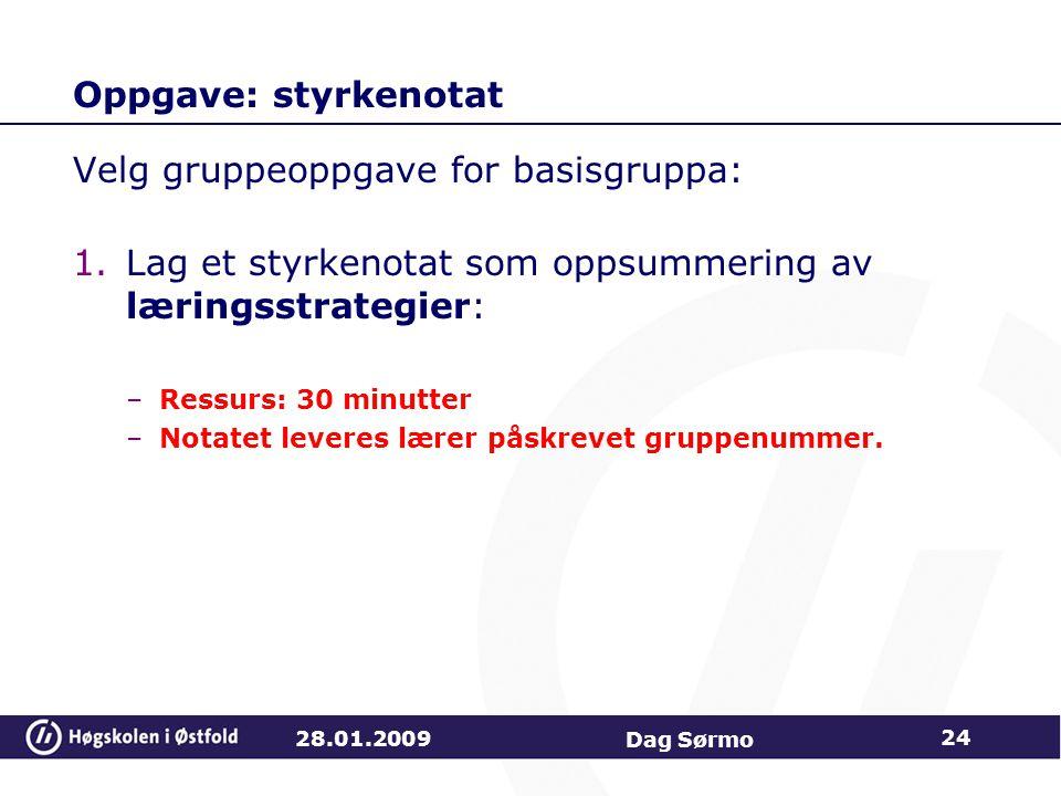 Oppgave: styrkenotat Velg gruppeoppgave for basisgruppa: 1.Lag et styrkenotat som oppsummering av læringsstrategier: –Ressurs: 30 minutter –Notatet le
