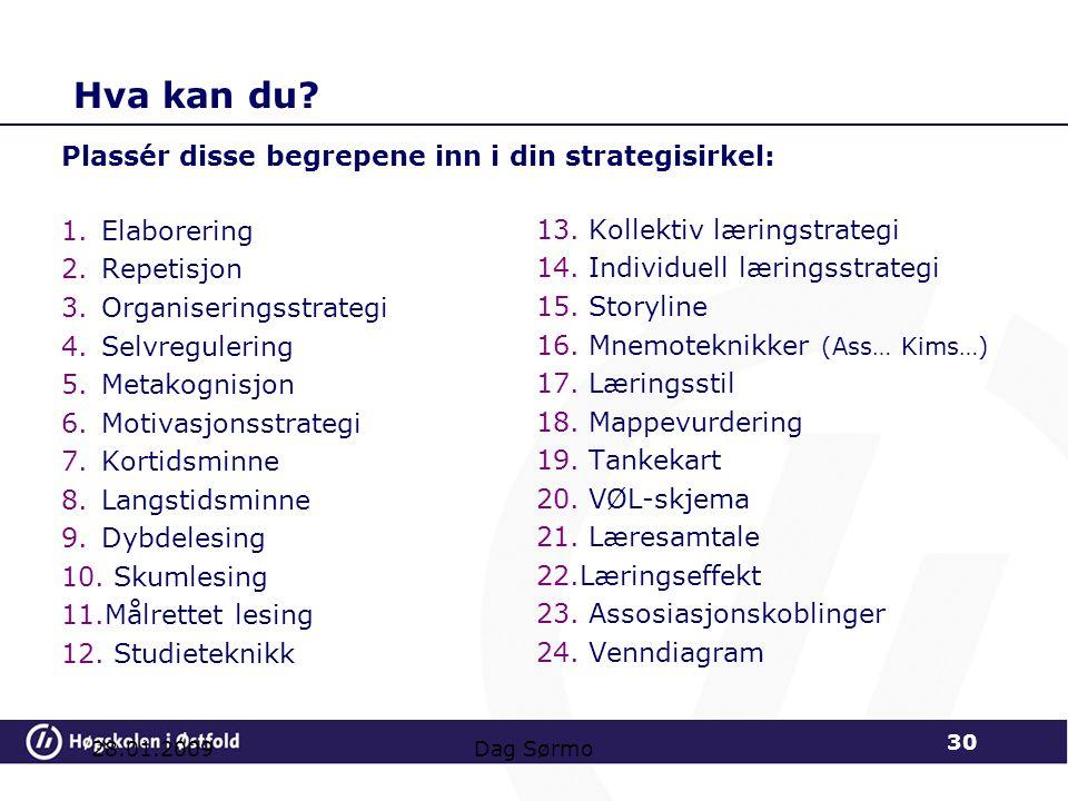 Hva kan du? 1.Elaborering 2.Repetisjon 3.Organiseringsstrategi 4.Selvregulering 5.Metakognisjon 6.Motivasjonsstrategi 7.Kortidsminne 8.Langstidsminne