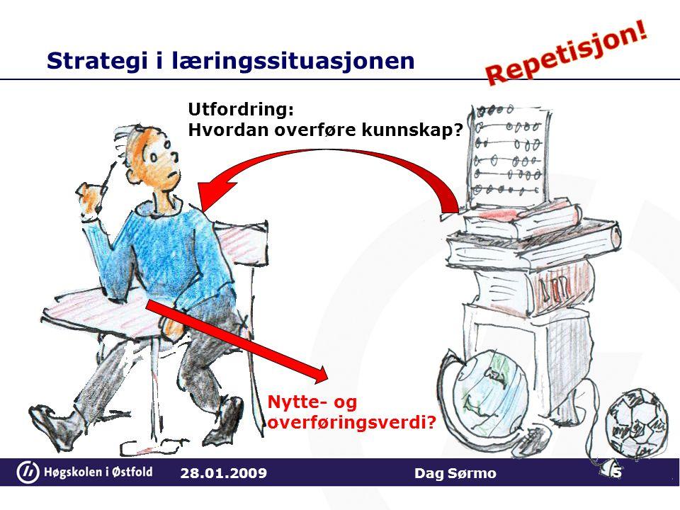 Strategi i læringssituasjonen 28.01.2009 5 Dag Sørmo Utfordring: Hvordan overføre kunnskap? Nytte- og overføringsverdi?