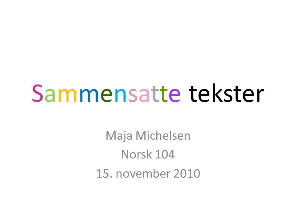 Sammensatte tekster Maja Michelsen Norsk 104 15. november 2010