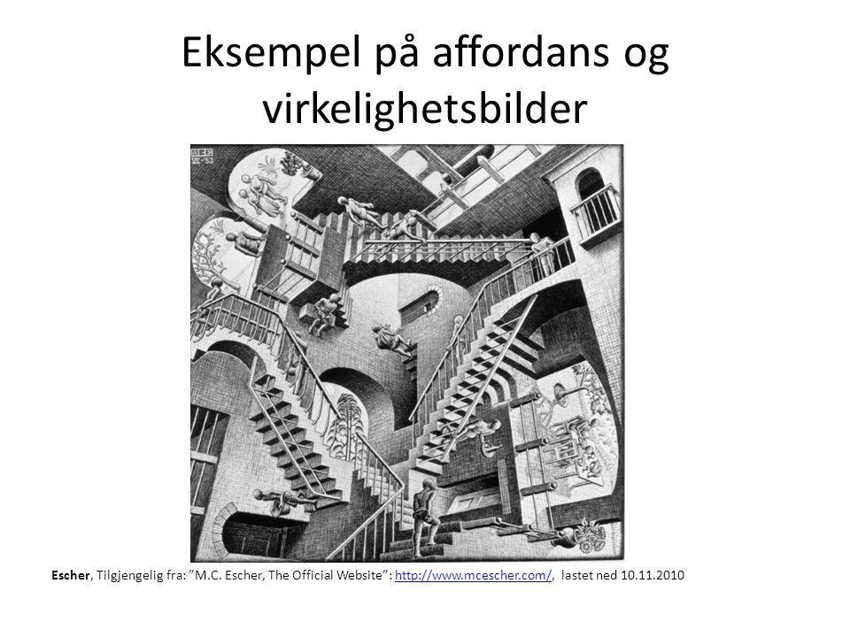 """Eksempel på affordans og virkelighetsbilder Escher, Tilgjengelig fra: """"M.C. Escher, The Official Website"""": http://www.mcescher.com/, lastet ned 10.11."""