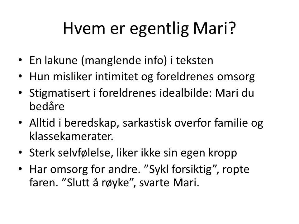 Hvem er egentlig Mari? En lakune (manglende info) i teksten Hun misliker intimitet og foreldrenes omsorg Stigmatisert i foreldrenes idealbilde: Mari d