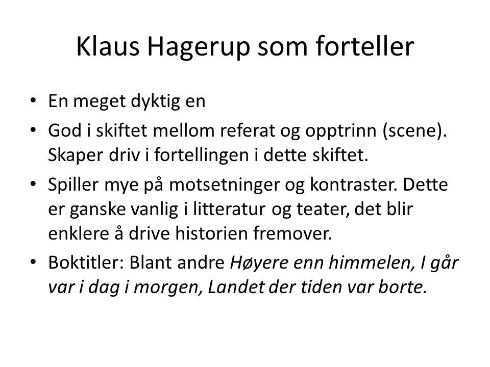 Klaus Hagerup som forteller En meget dyktig en God i skiftet mellom referat og opptrinn (scene). Skaper driv i fortellingen i dette skiftet. Spiller m