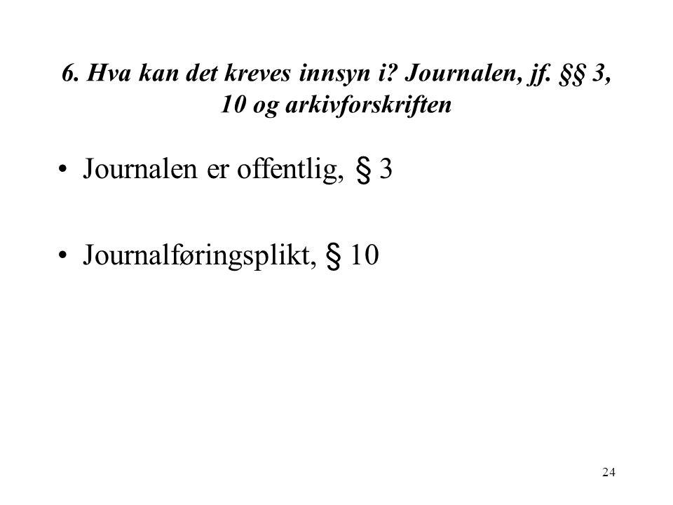24 6.Hva kan det kreves innsyn i. Journalen, jf.