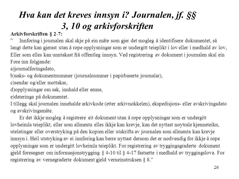 26 Hva kan det kreves innsyn i.Journalen, jf.