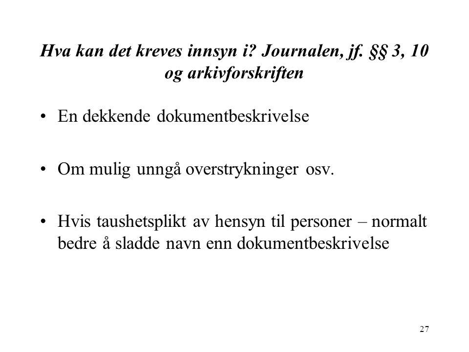 27 Hva kan det kreves innsyn i.Journalen, jf.