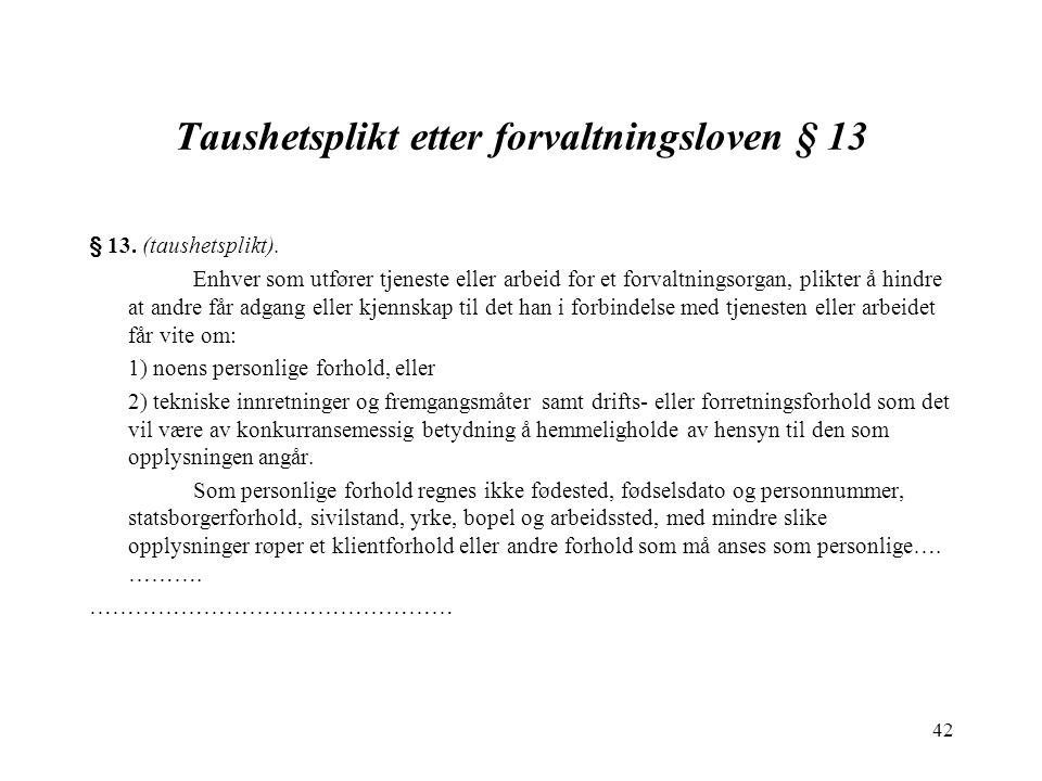 42 Taushetsplikt etter forvaltningsloven § 13 § 13.