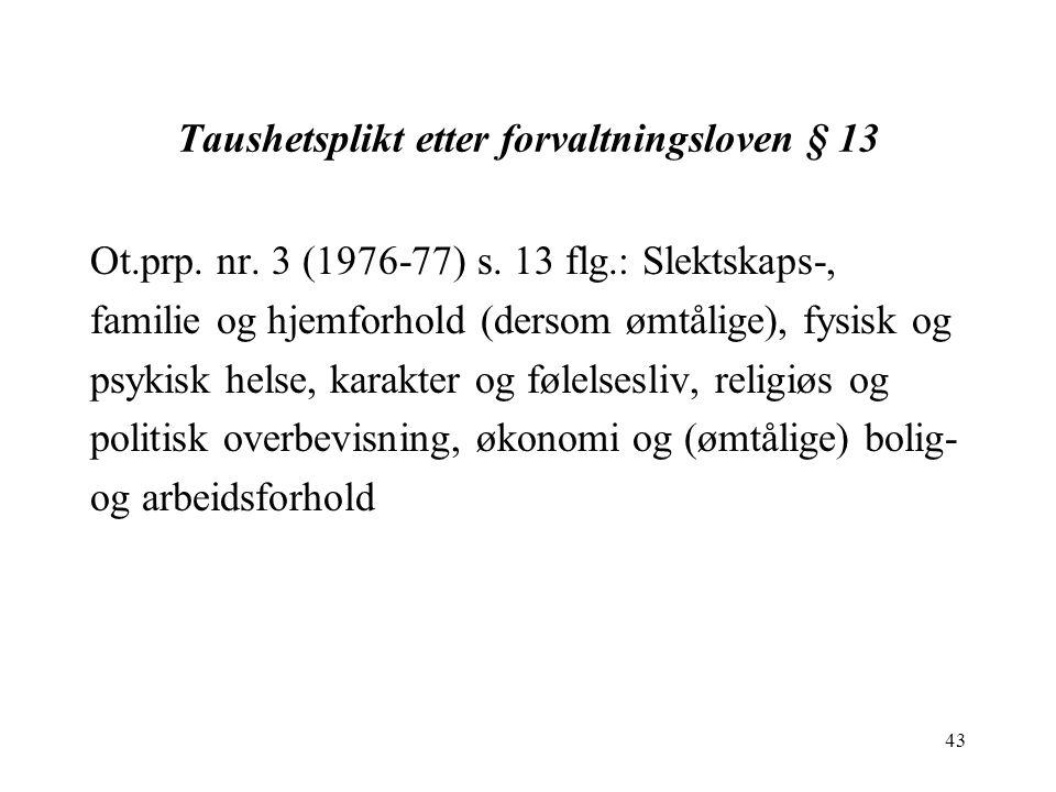 43 Taushetsplikt etter forvaltningsloven § 13 Ot.prp.