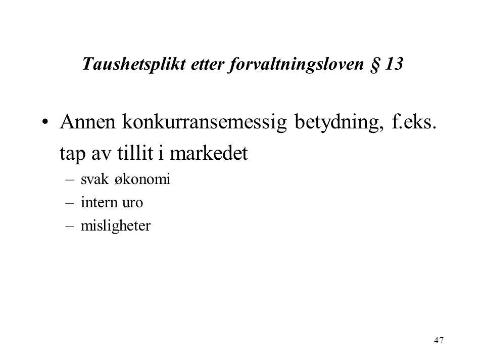 47 Taushetsplikt etter forvaltningsloven § 13 Annen konkurransemessig betydning, f.eks.