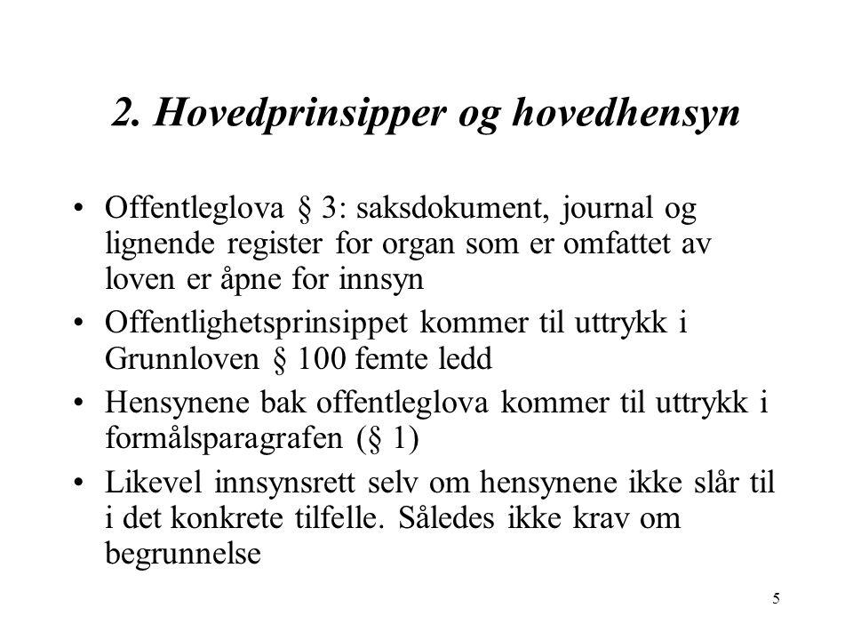 5 2. Hovedprinsipper og hovedhensyn Offentleglova § 3: saksdokument, journal og lignende register for organ som er omfattet av loven er åpne for innsy