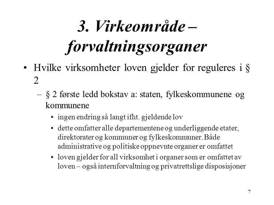 7 3. Virkeområde – forvaltningsorganer Hvilke virksomheter loven gjelder for reguleres i § 2 –§ 2 første ledd bokstav a: staten, fylkeskommunene og ko