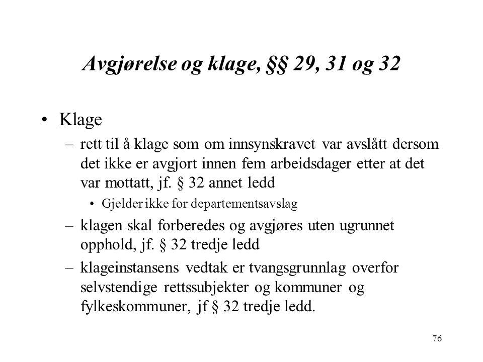76 Avgjørelse og klage, §§ 29, 31 og 32 Klage –rett til å klage som om innsynskravet var avslått dersom det ikke er avgjort innen fem arbeidsdager etter at det var mottatt, jf.