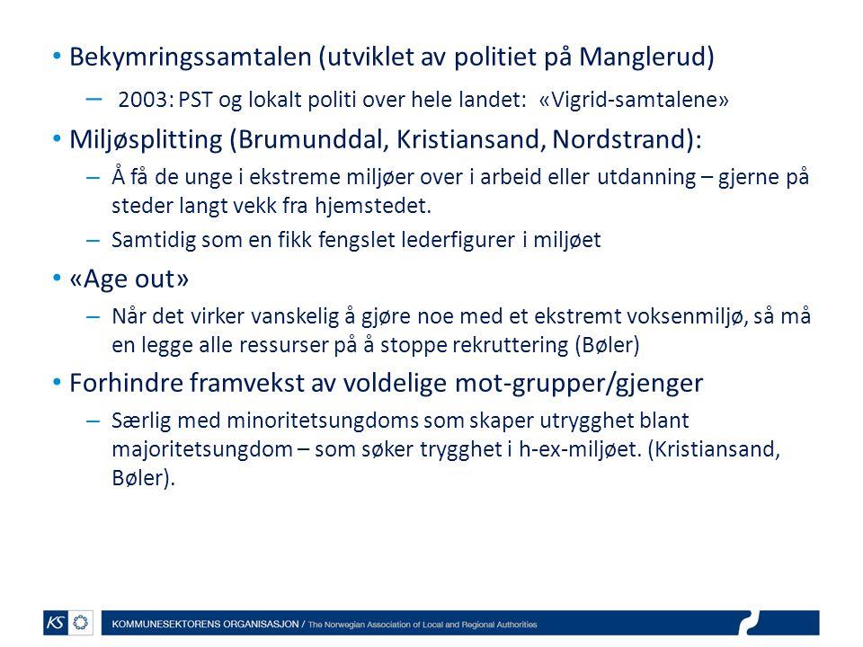 Bekymringssamtalen (utviklet av politiet på Manglerud) – 2003: PST og lokalt politi over hele landet: «Vigrid-samtalene» Miljøsplitting (Brumunddal, K
