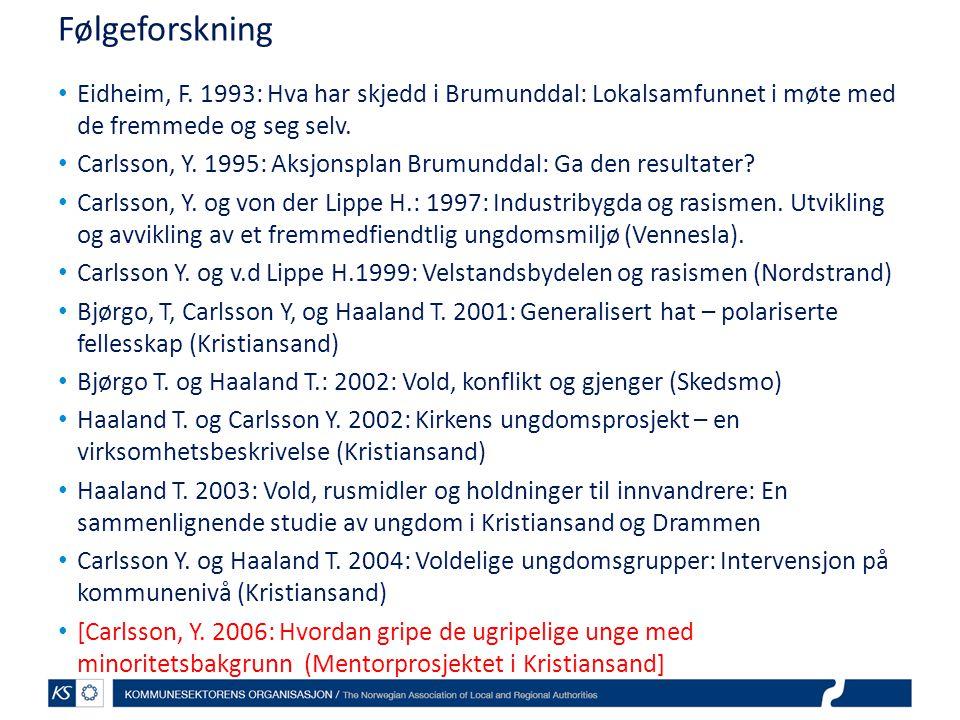 Følgeforskning Eidheim, F. 1993: Hva har skjedd i Brumunddal: Lokalsamfunnet i møte med de fremmede og seg selv. Carlsson, Y. 1995: Aksjonsplan Brumun