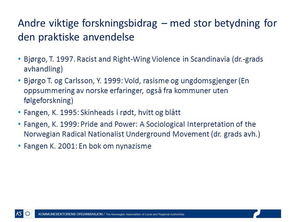 Andre viktige forskningsbidrag – med stor betydning for den praktiske anvendelse Bjørgo, T. 1997. Racist and Right-Wing Violence in Scandinavia (dr.-g