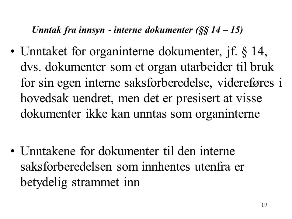 19 Unntak fra innsyn - interne dokumenter (§§ 14 – 15) Unntaket for organinterne dokumenter, jf.