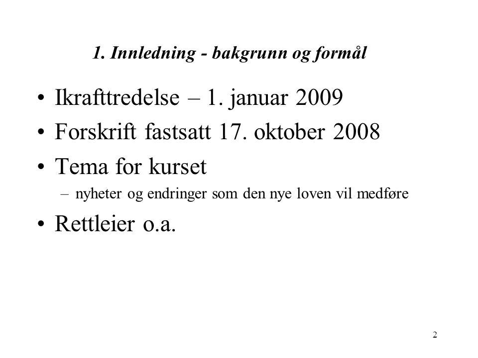 2 1. Innledning - bakgrunn og formål Ikrafttredelse – 1. januar 2009 Forskrift fastsatt 17. oktober 2008 Tema for kurset –nyheter og endringer som den