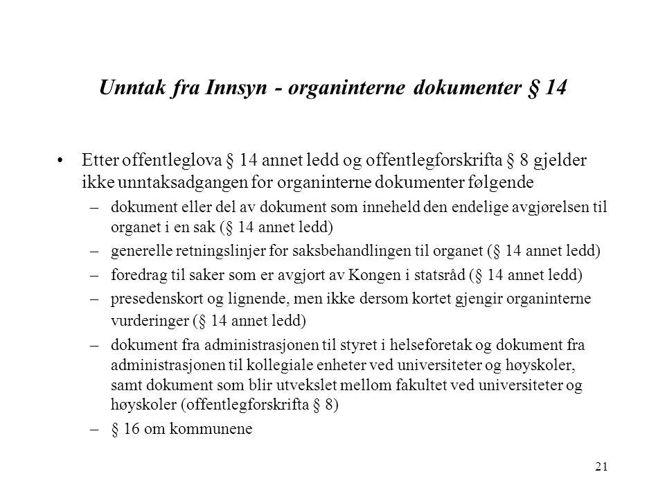21 Unntak fra Innsyn - organinterne dokumenter § 14 Etter offentleglova § 14 annet ledd og offentlegforskrifta § 8 gjelder ikke unntaksadgangen for or