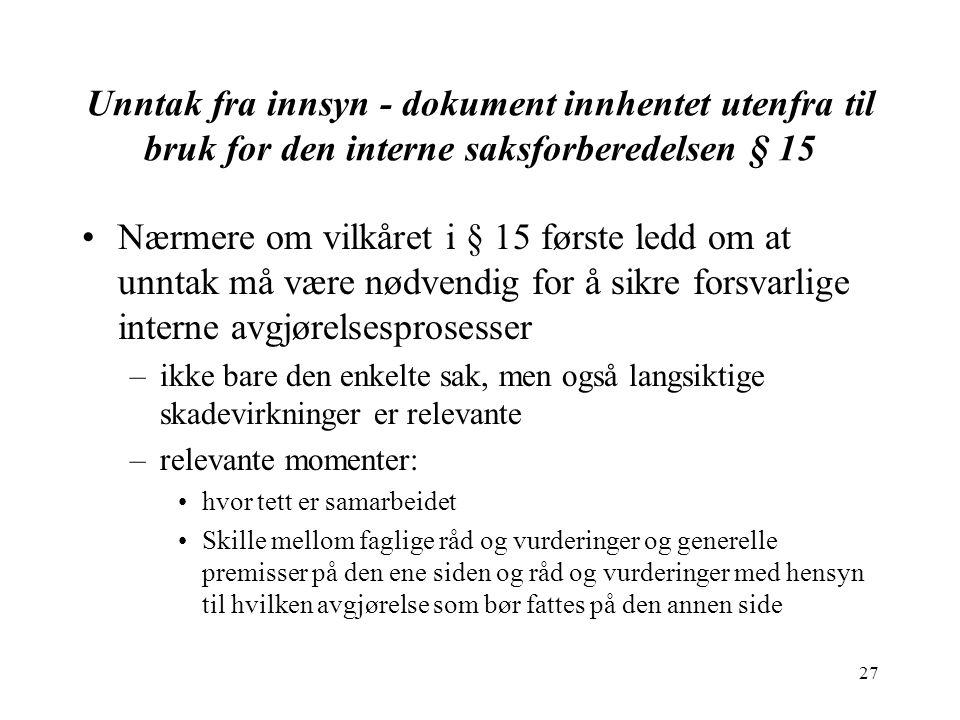 27 Unntak fra innsyn - dokument innhentet utenfra til bruk for den interne saksforberedelsen § 15 Nærmere om vilkåret i § 15 første ledd om at unntak