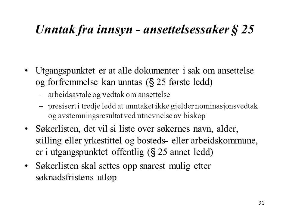 31 Unntak fra innsyn - ansettelsessaker § 25 Utgangspunktet er at alle dokumenter i sak om ansettelse og forfremmelse kan unntas (§ 25 første ledd) –a