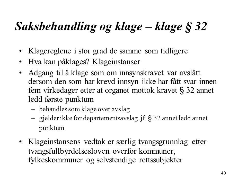 40 Saksbehandling og klage – klage § 32 Klagereglene i stor grad de samme som tidligere Hva kan påklages? Klageinstanser Adgang til å klage som om inn