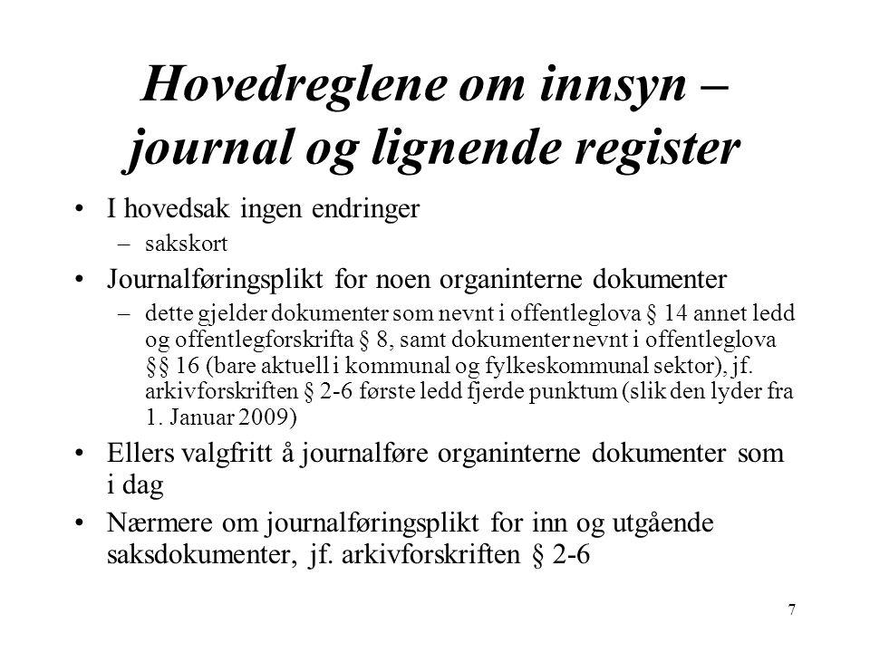 7 Hovedreglene om innsyn – journal og lignende register I hovedsak ingen endringer –sakskort Journalføringsplikt for noen organinterne dokumenter –det