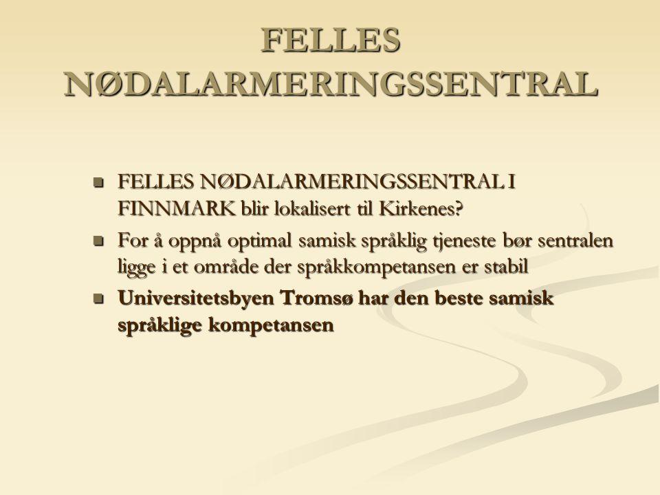FELLES NØDALARMERINGSSENTRAL FELLES NØDALARMERINGSSENTRAL I FINNMARK blir lokalisert til Kirkenes? FELLES NØDALARMERINGSSENTRAL I FINNMARK blir lokali