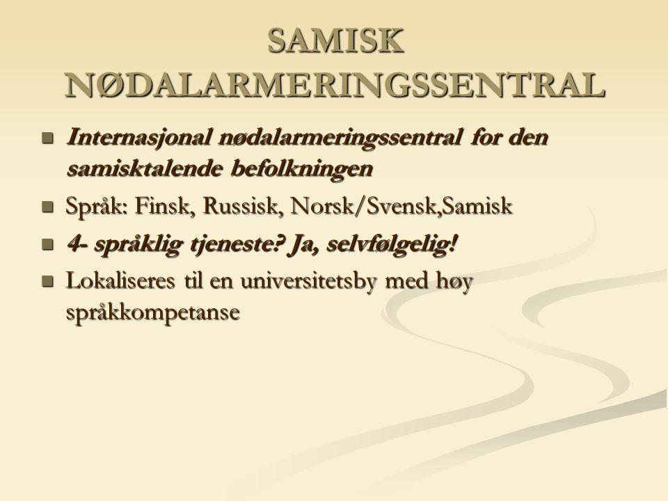 SAMISK NØDALARMERINGSSENTRAL Internasjonal nødalarmeringssentral for den samisktalende befolkningen Internasjonal nødalarmeringssentral for den samisk