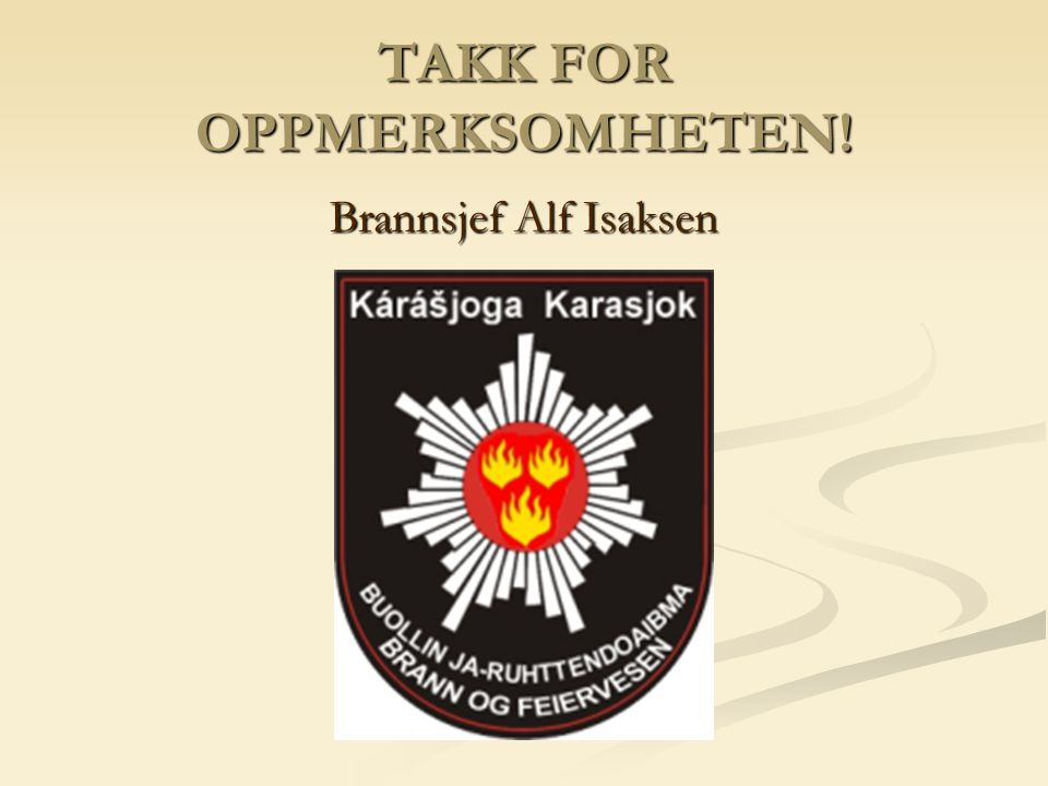 TAKK FOR OPPMERKSOMHETEN! Brannsjef Alf Isaksen