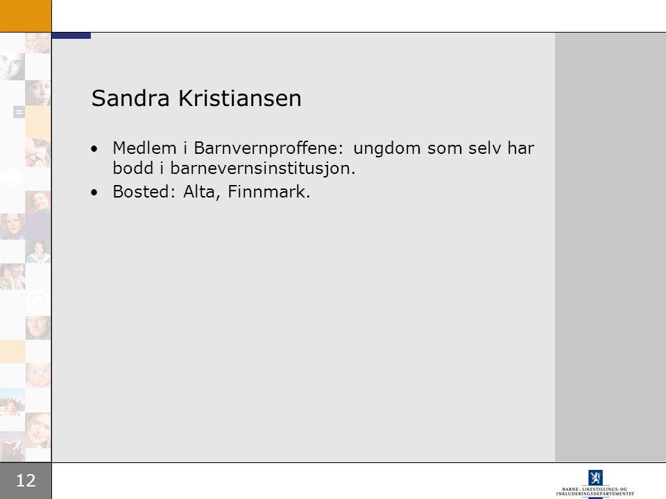 12 Sandra Kristiansen Medlem i Barnvernproffene: ungdom som selv har bodd i barnevernsinstitusjon. Bosted: Alta, Finnmark.