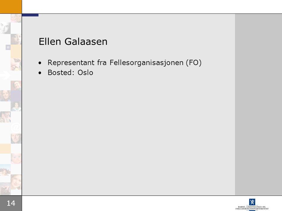 14 Ellen Galaasen Representant fra Fellesorganisasjonen (FO) Bosted: Oslo