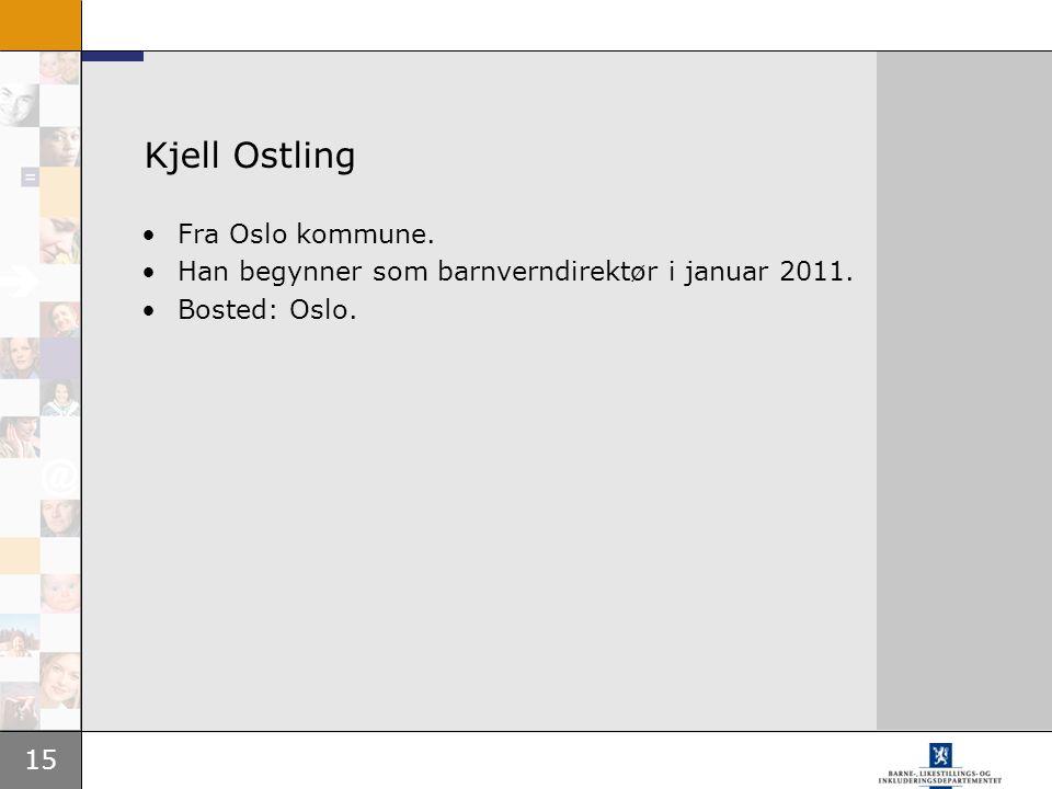15 Kjell Ostling Fra Oslo kommune. Han begynner som barnverndirektør i januar 2011. Bosted: Oslo.