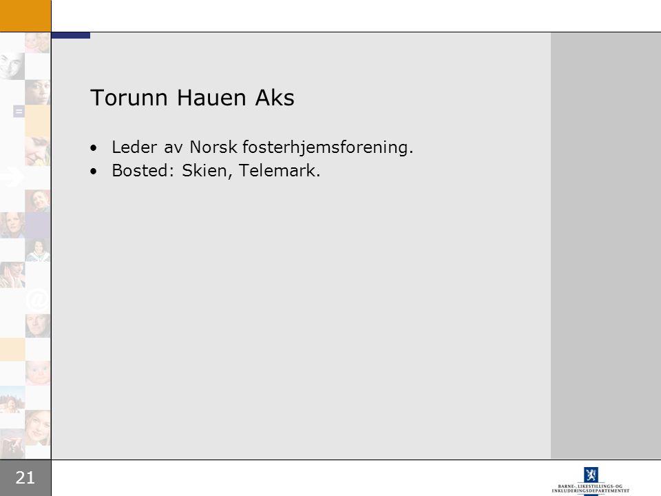 21 Torunn Hauen Aks Leder av Norsk fosterhjemsforening. Bosted: Skien, Telemark.