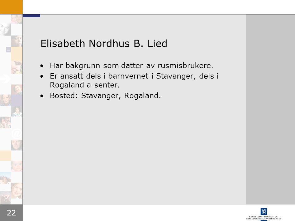 22 Elisabeth Nordhus B. Lied Har bakgrunn som datter av rusmisbrukere. Er ansatt dels i barnvernet i Stavanger, dels i Rogaland a-senter. Bosted: Stav